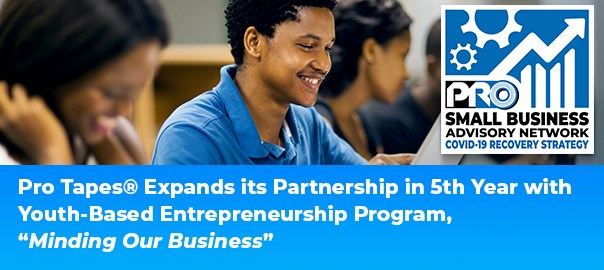 Pro Tapes Expands Its Partnership in 5th Year with Youth-Based Entrepreneurship Program, Minding Our Business