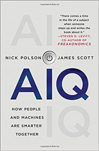 """AIQ, How People & Machines Are Smarter Together"" by Nick Polson & James Scott"
