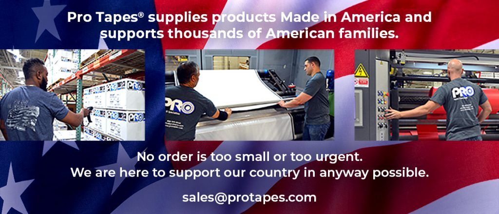 Pro Tapes® is an essential business which supplies products Made in America and supports thousands of American families. We are here to support our country in any way possible during this covid19 crisis.